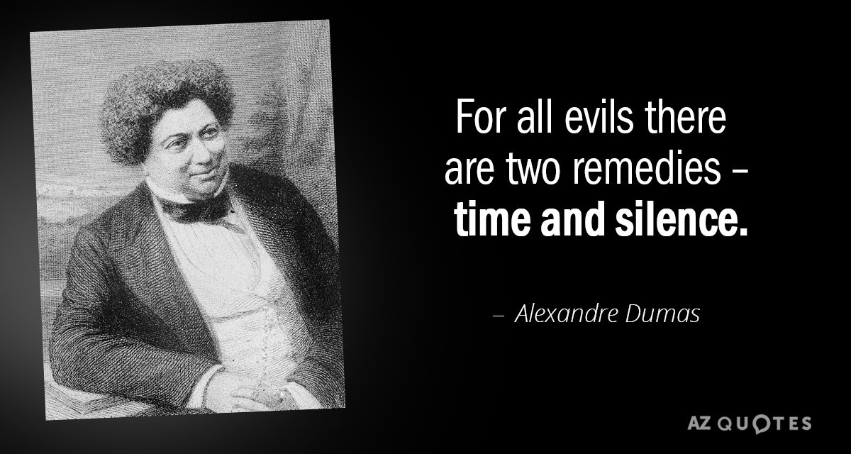 Alexandre Dumas quote: For all evils there are two remedies - time and silence.