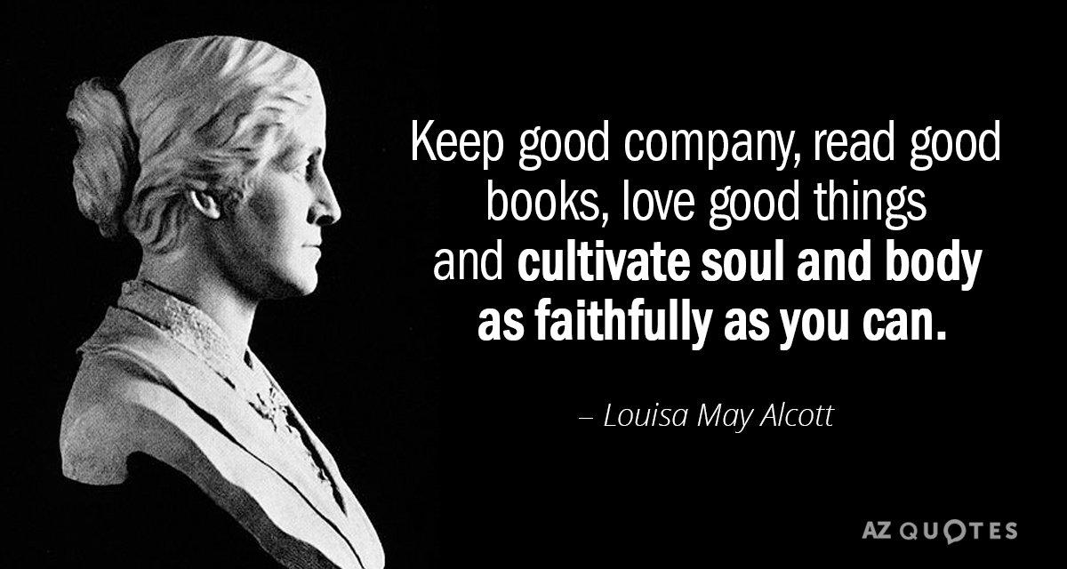 Louisa May Alcott Quote Keep Good Company Read Good Books Love