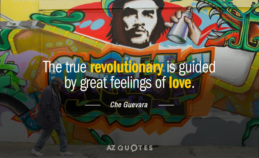 Che Guevara quote: The true revolutionary is guided by great feelings of love.