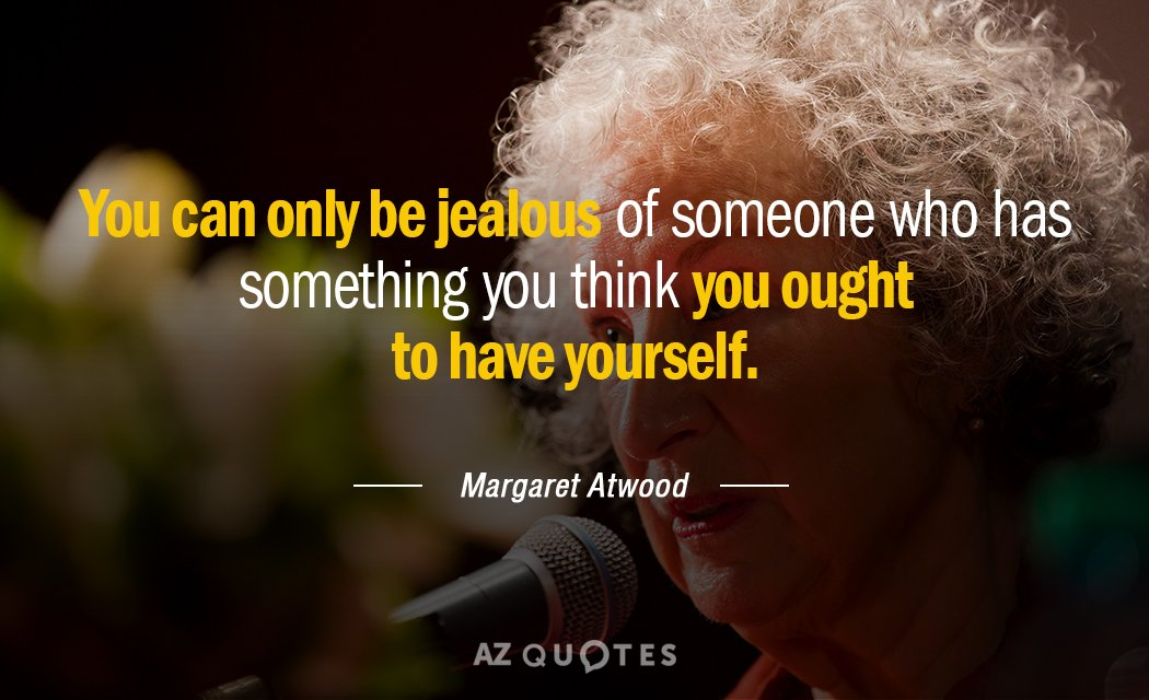 Margaret Atwood quote: You can only be jealous of someone who has something you think you...