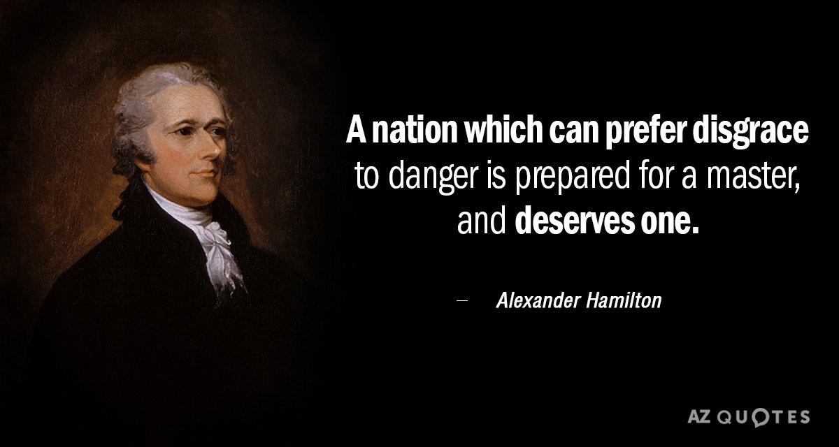 Alexander Hamilton Quotes Alexander Hamilton quote: A nation which can prefer disgrace to  Alexander Hamilton Quotes