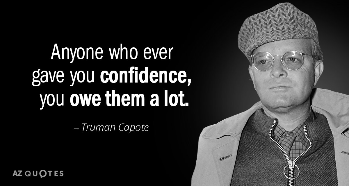 Truman Capote quote: Anyone who ever gave you confidence, you owe them a lot.