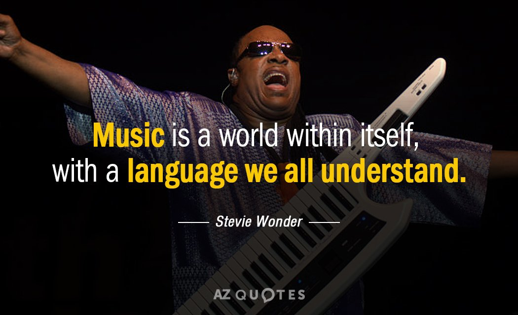 Stevie Wonder quote: Music is a world within itself, with a language we all understand.