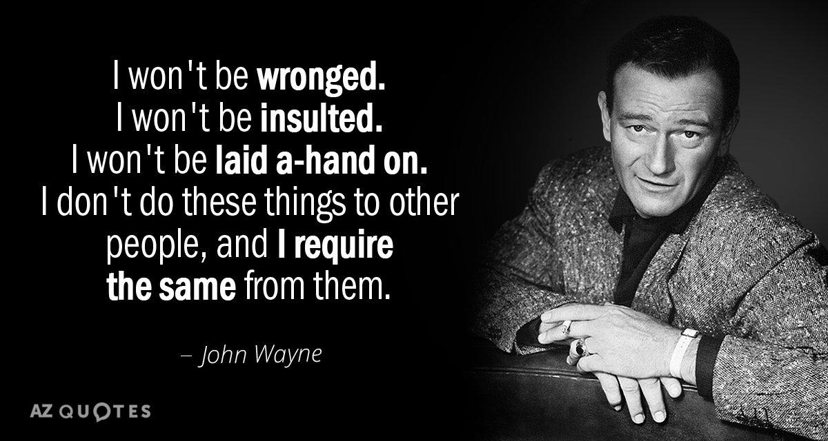 John Wayne Quote I Wont Be Wronged I Wont Be Insulted I Wont