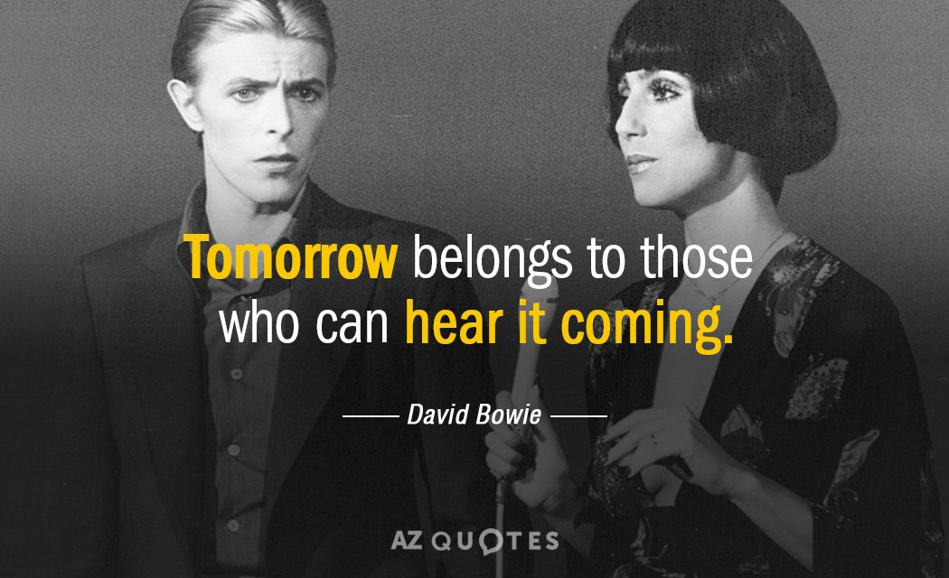 David Bowie quote: Tomorrow belongs to those who can hear it coming.