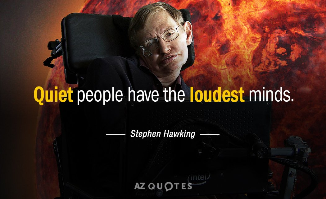 Stephen Hawking quote: Quiet people have the loudest minds.