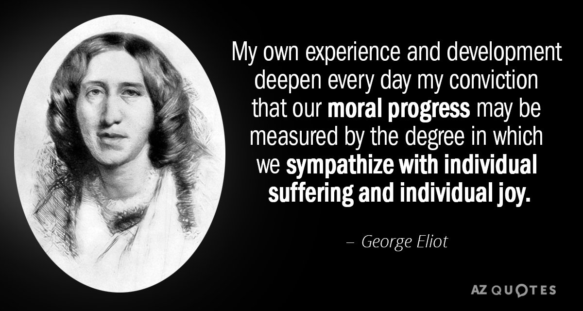George Eliot quote: My own experience and development deepen every day my conviction that our moral...