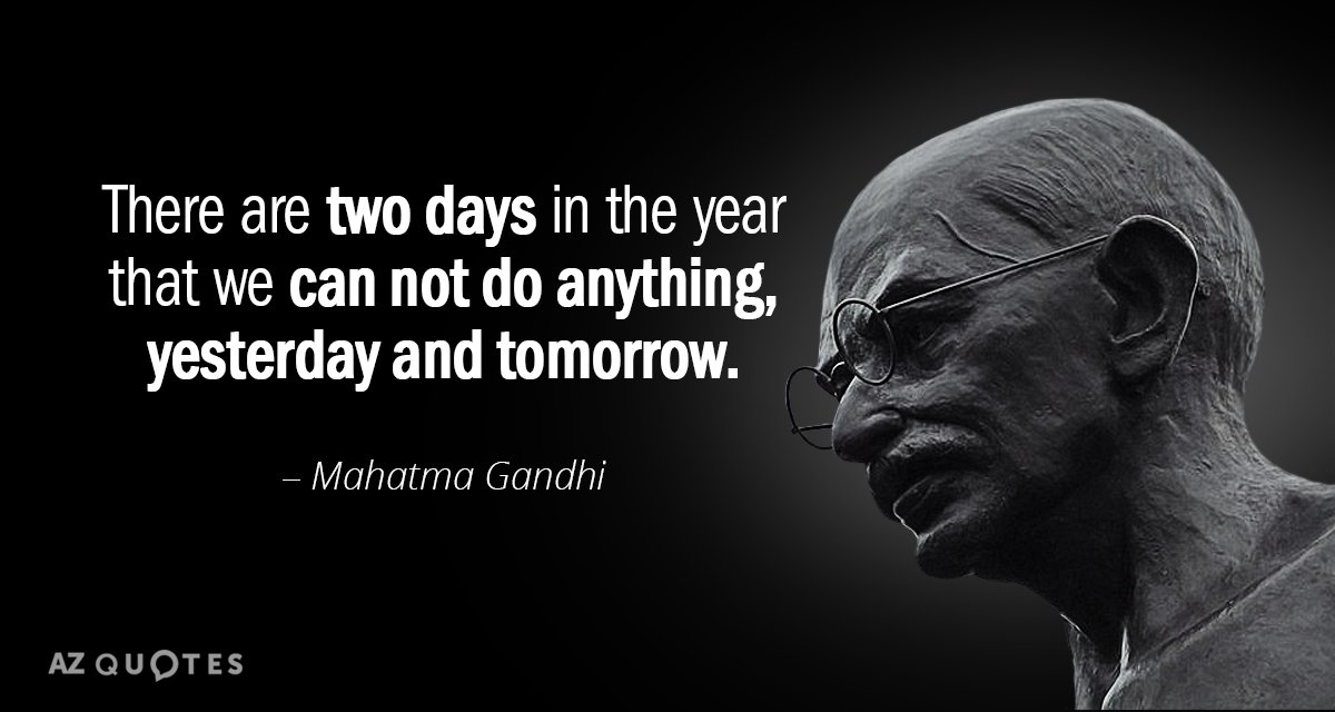 Mahatma Gandhi quote: There are two days in the year that we can not do anything...