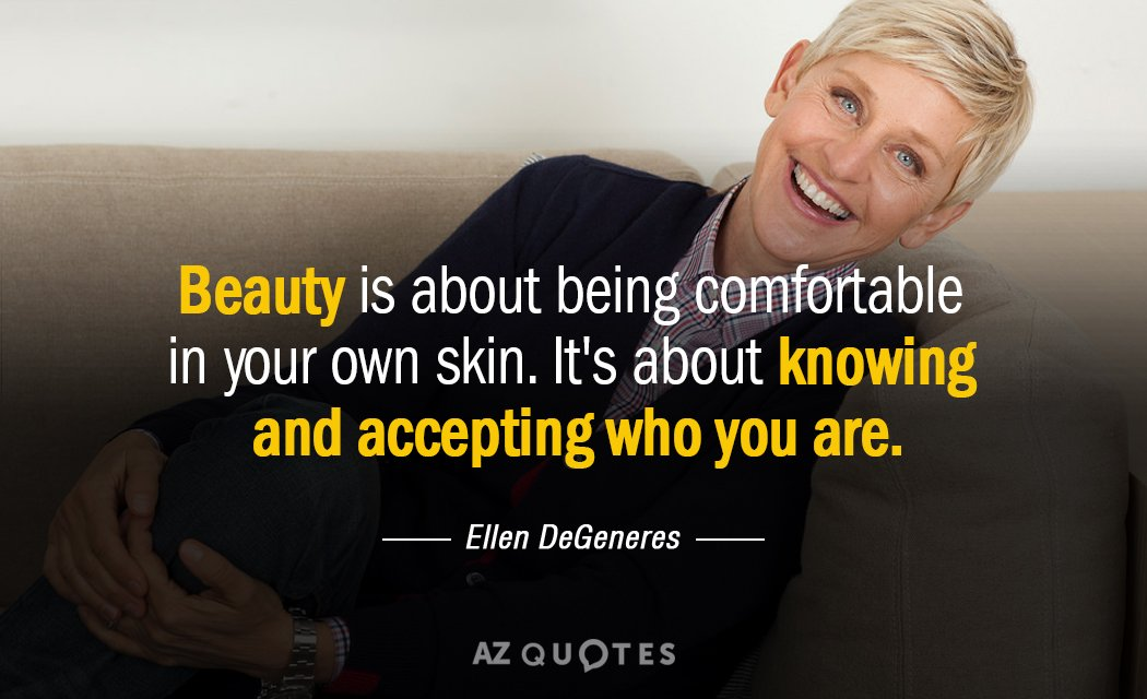 Ellen DeGeneres quote: Beauty is about being comfortable in your own skin. It's about knowing and...