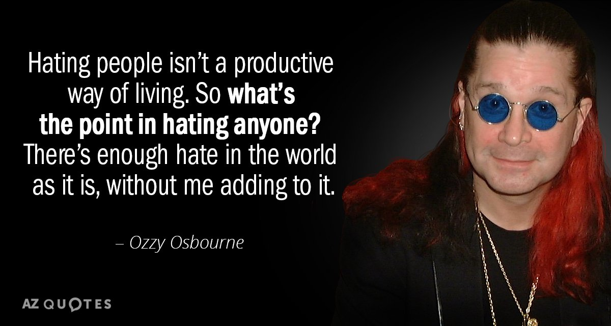 Ozzy Osbourne quote: Hating people isn't a productive way of living. So what's the point in...