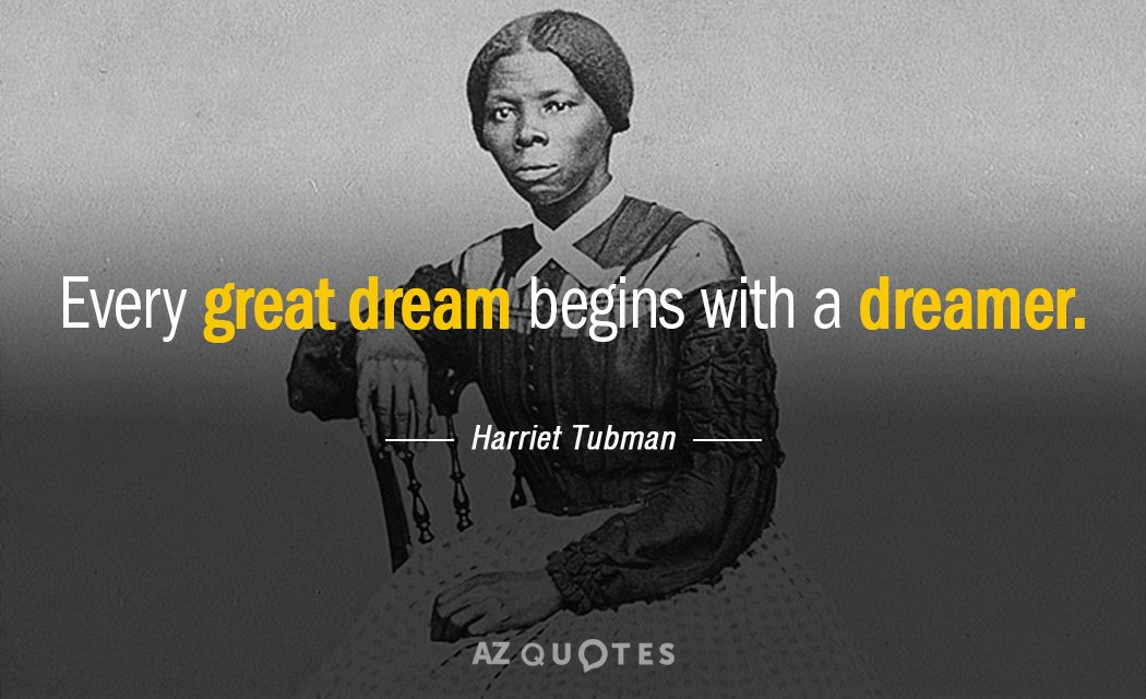 Harriet Tubman quote: Every great dream begins with a dreamer.