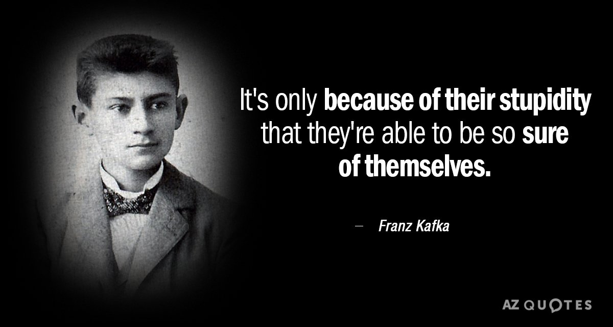 Franz Kafka quote: It\'s only because of their stupidity that ...