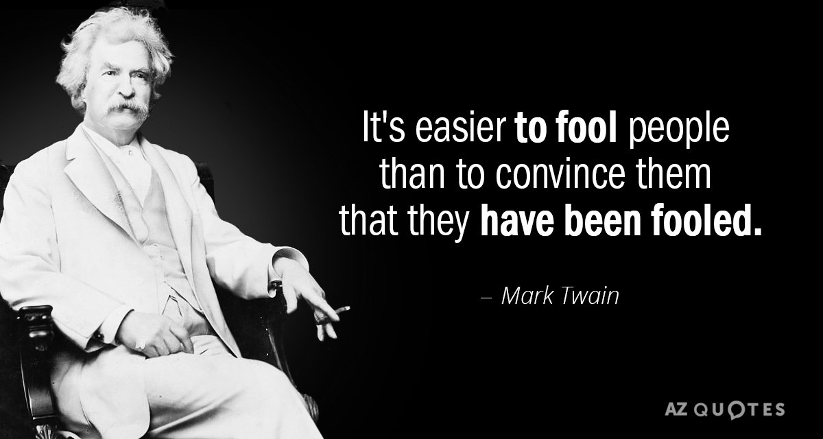 Mark Twain quote: It's easier to fool people than to convince them that they have been...