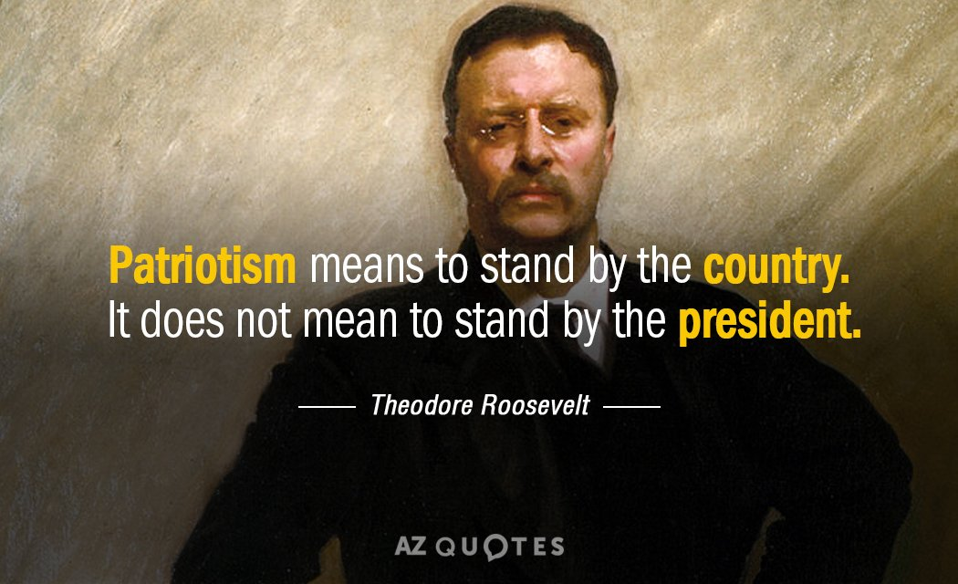 Theodore Roosevelt quote: Patriotism means to stand by the country. It does not mean to stand...