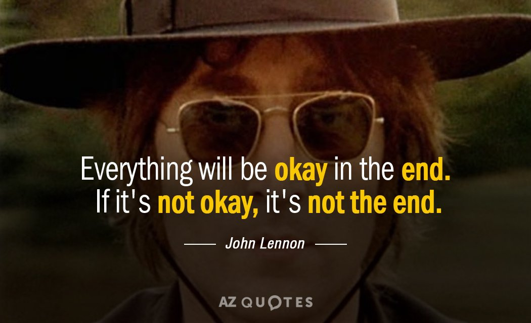 John Lennon quote: Everything will be okay in the end. If it's not okay, it's not...