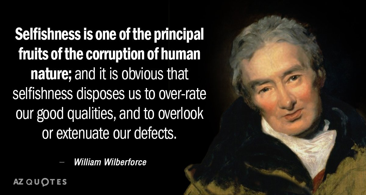 William Wilberforce quote: Selfishness is one of the ...