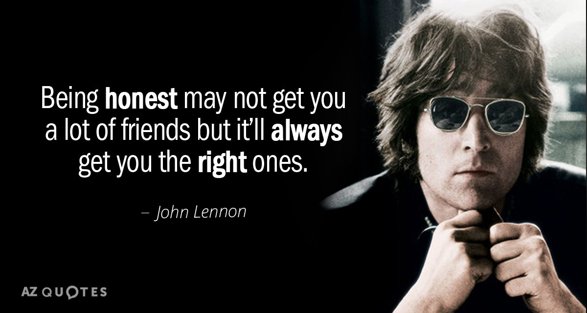 John Lennon quote: Being honest may not get you a lot of friends but it'll always...