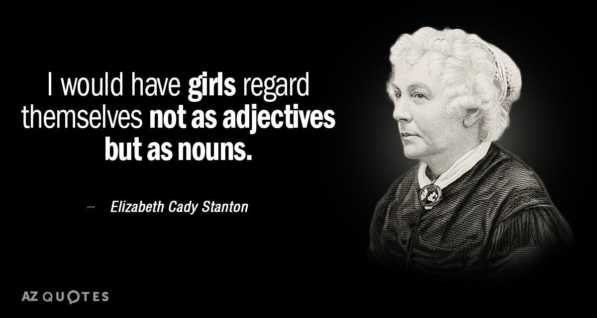 Elizabeth Cady Stanton quote: I would have girls regard ...