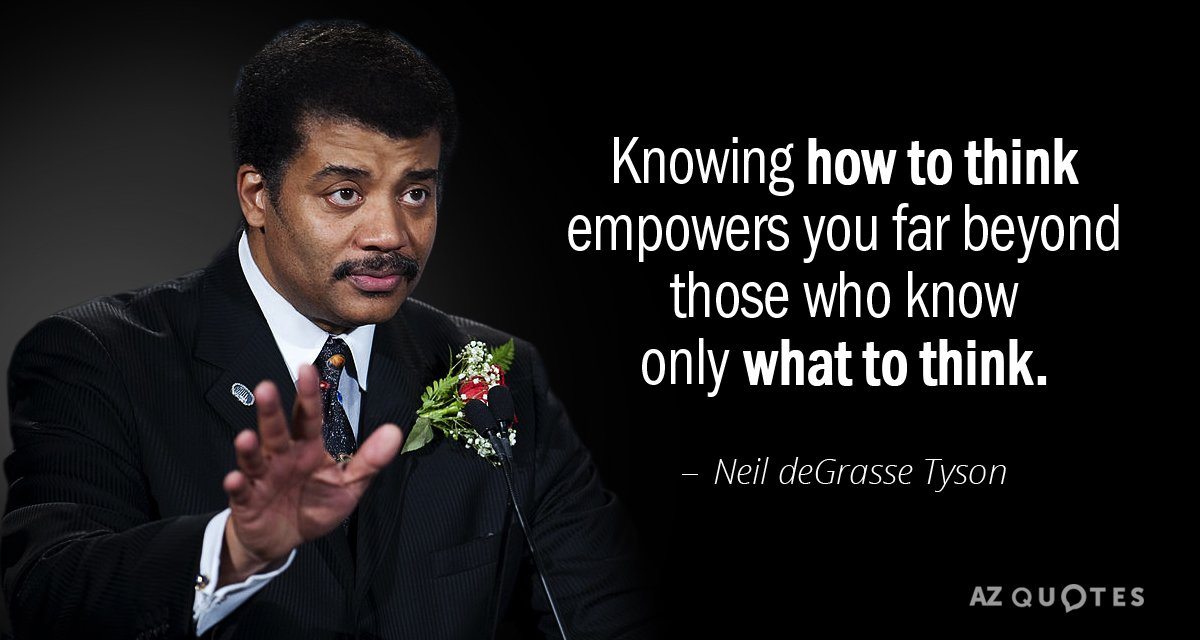 Neil deGrasse Tyson quote: Knowing how to think empowers you far beyond those who know only...