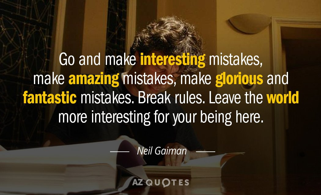 Neil Gaiman quote: Go, and make interesting mistakes, make amazing mistakes, make glorious and fantastic mistakes...