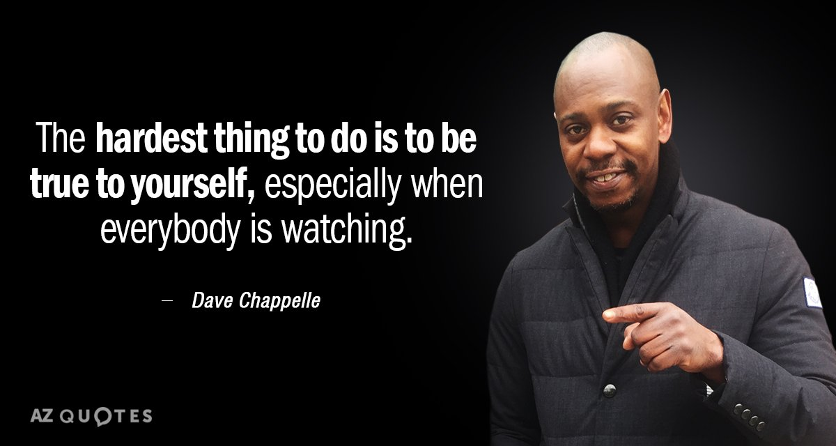 Dave Chappelle quote: The hardest thing to do is to be true ...