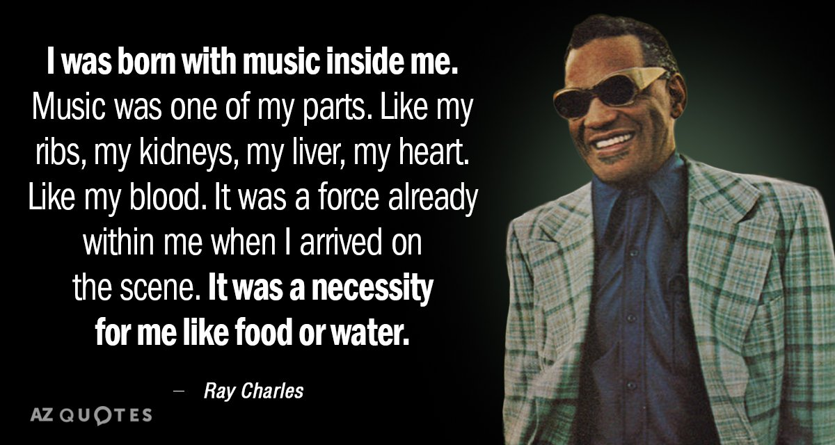 Ray Charles quote: I was born with music inside me. Music was one of my parts...