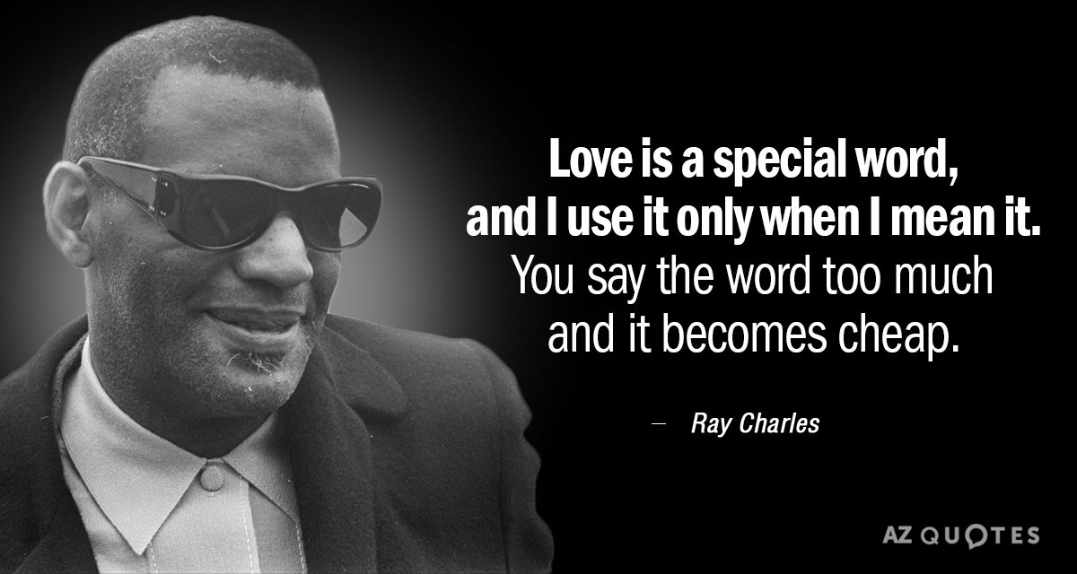 Ray Charles quote: Love is a special word, and I use it only when I mean...