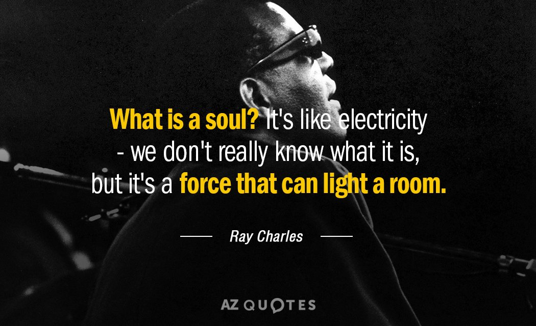 Ray Charles quote: What is a soul? It's like electricity - we don't really know what...