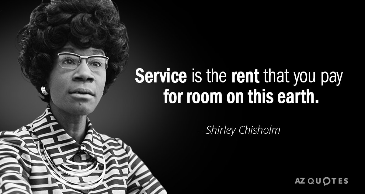 Shirley Chisholm Quotes Shirley Chisholm quote: Service is the rent that you pay for room  Shirley Chisholm Quotes