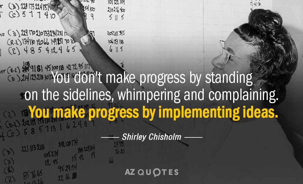 Shirley Chisholm quote: You don't make progress by standing on the sidelines, whimpering and complaining. You...