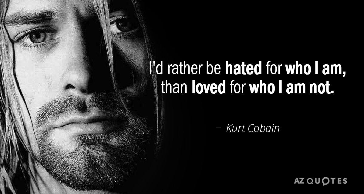 Kurt Cobain Quote: Iu0027d Rather Be Hated For Who I Am, Than