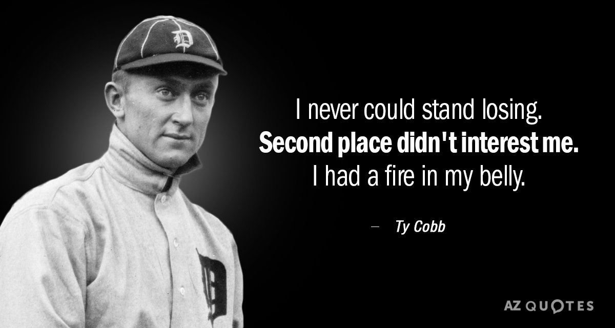 Ty Cobb quote: I never could stand losing. Second place didn't interest me. I had a...