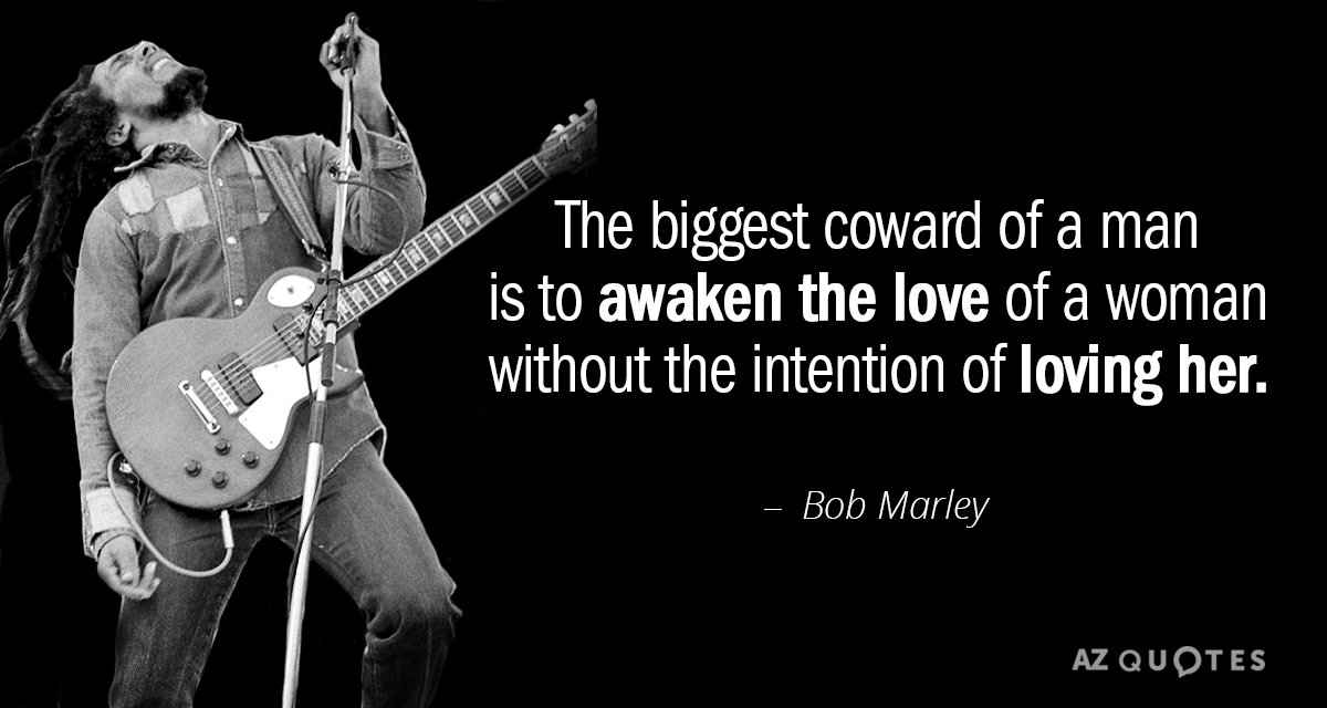 Bob Marley quote: The biggest coward of a man is to awaken the love of a...