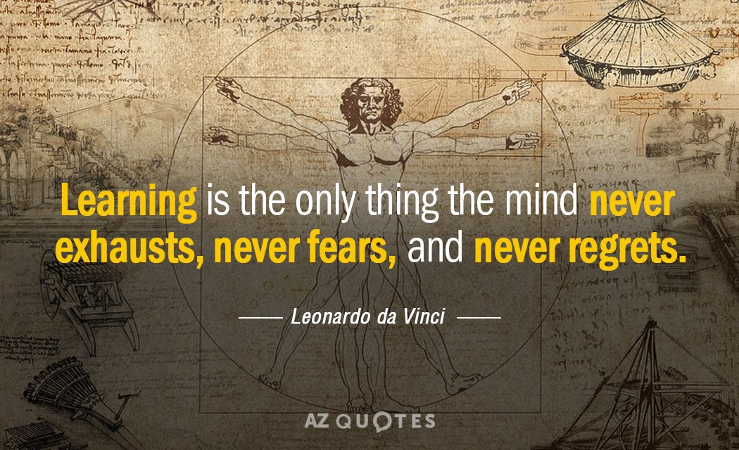 Leonardo da Vinci quote: Learning is the only thing the mind never exhausts, never fears, and...