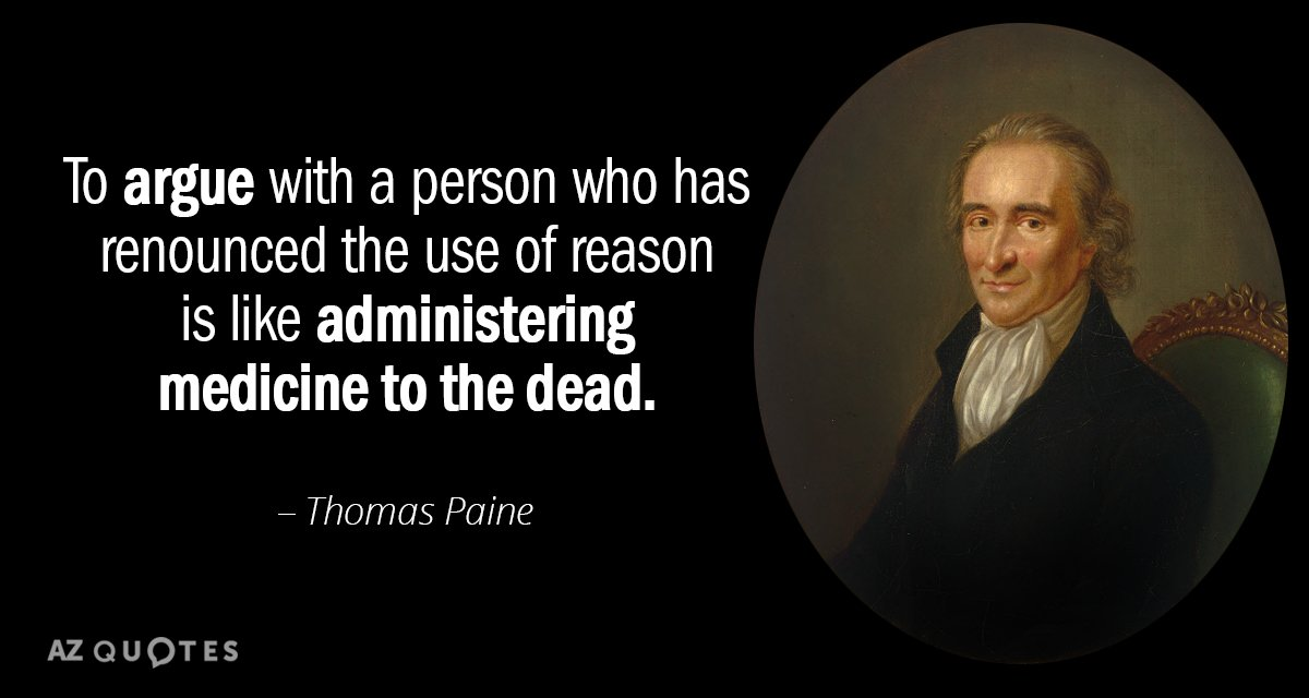 Thomas Paine quote: To argue with a person who has renounced the use of reason is...