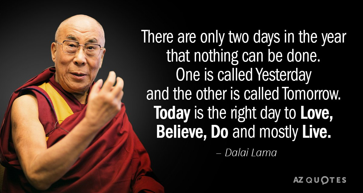 Dalai Lama quote: There are only two days in the year that ... Dalai Lama Quotes There Are Only Two Days