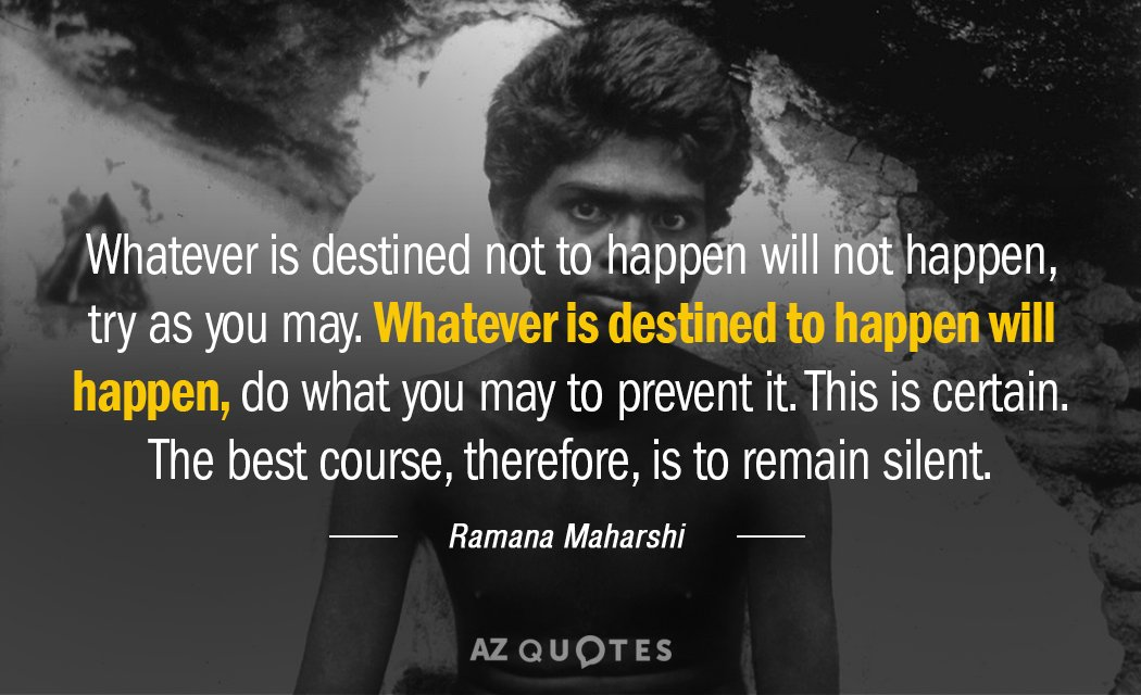 Ramana Maharshi quote: Whatever is destined not to happen will not happen, try as you may...