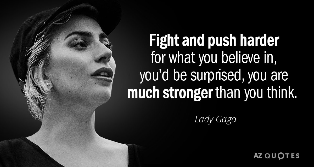 Lady Gaga Quote Fight And Push Harder For What You Believe In Youd