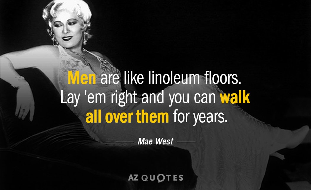 Mae West Quote Men Are Like Linoleum Floors Lay Em Right And You