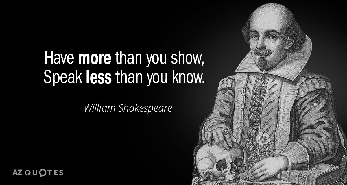 William Shakespeare quote: Have more than you show, Speak less than you know.