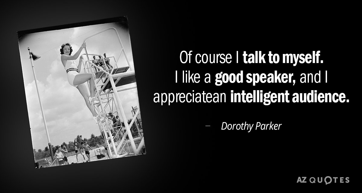 Dorothy Parker quote: Of course I talk to myself. I like a good speaker, and I...