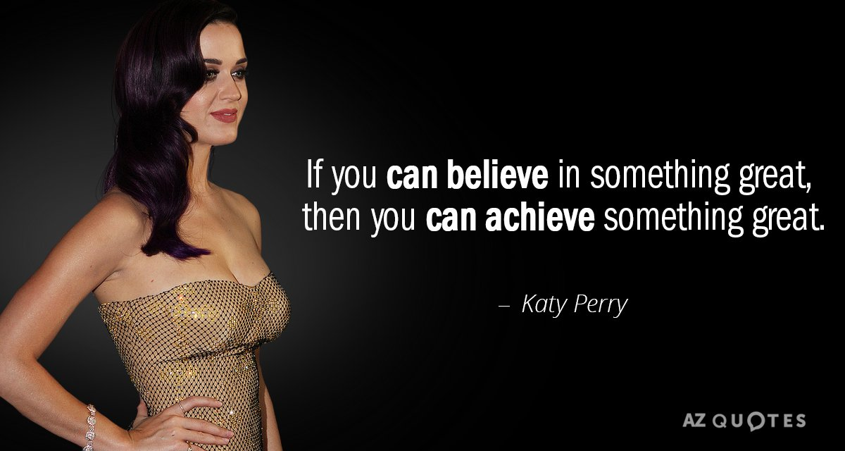 Katy Perry quote: If you can believe in something great, then you can achieve something great.