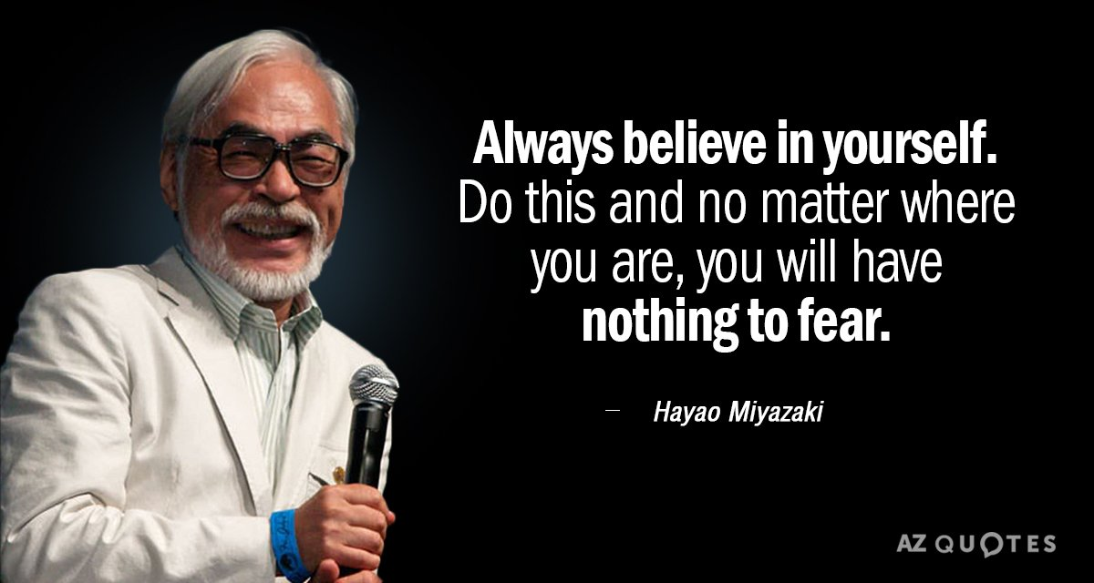 Hayao Miyazaki quote: Always believe in yourself. Do this and no matter where you are, you...
