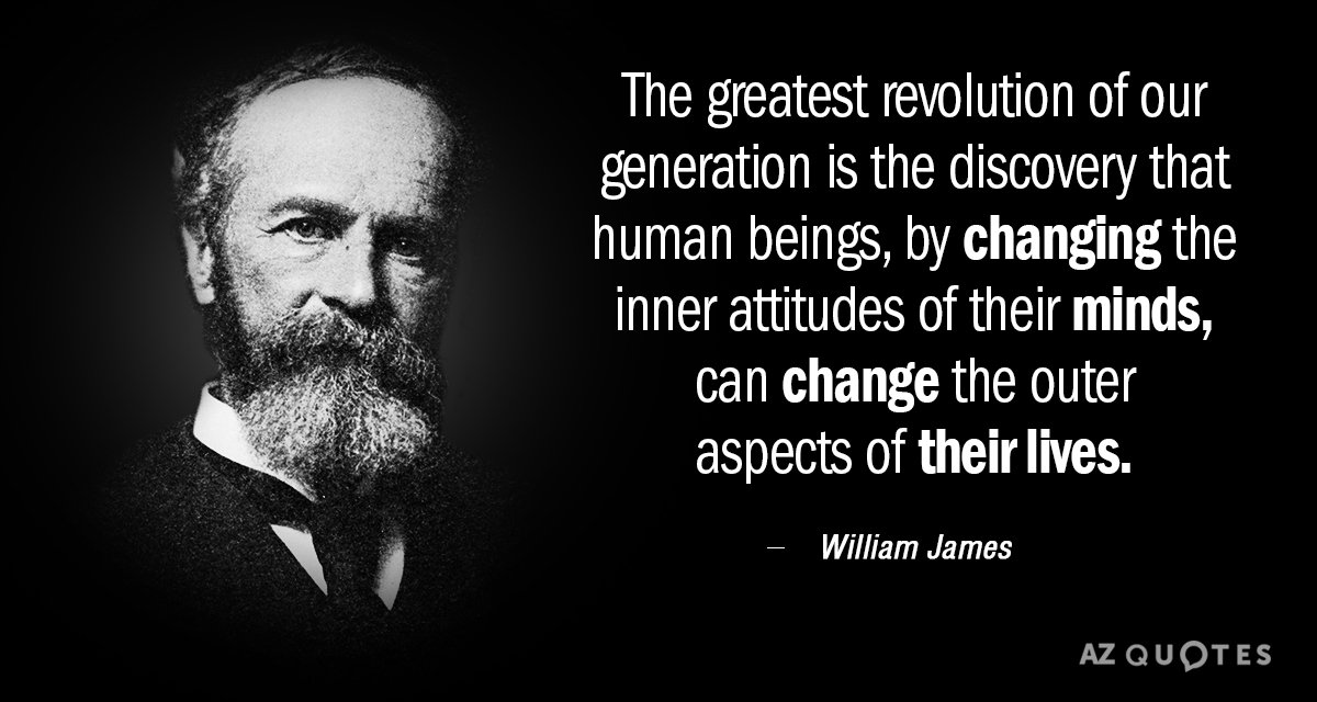 William James quote: The greatest revolution of our generation is the discovery that human beings, by...