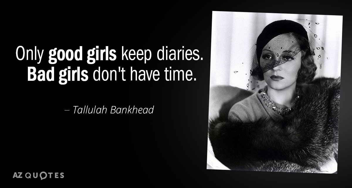 Tallulah Bankhead quote: Only good girls keep diaries. Bad girls don't have time.