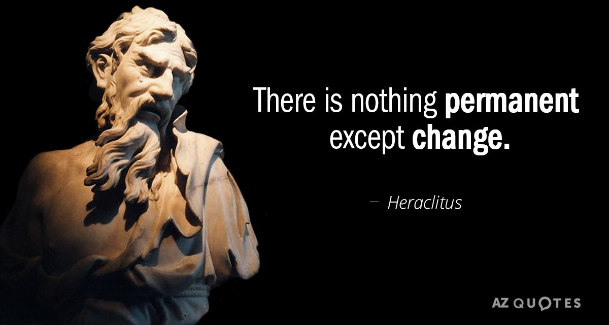 Heraclitus quote: There is nothing permanent except change.