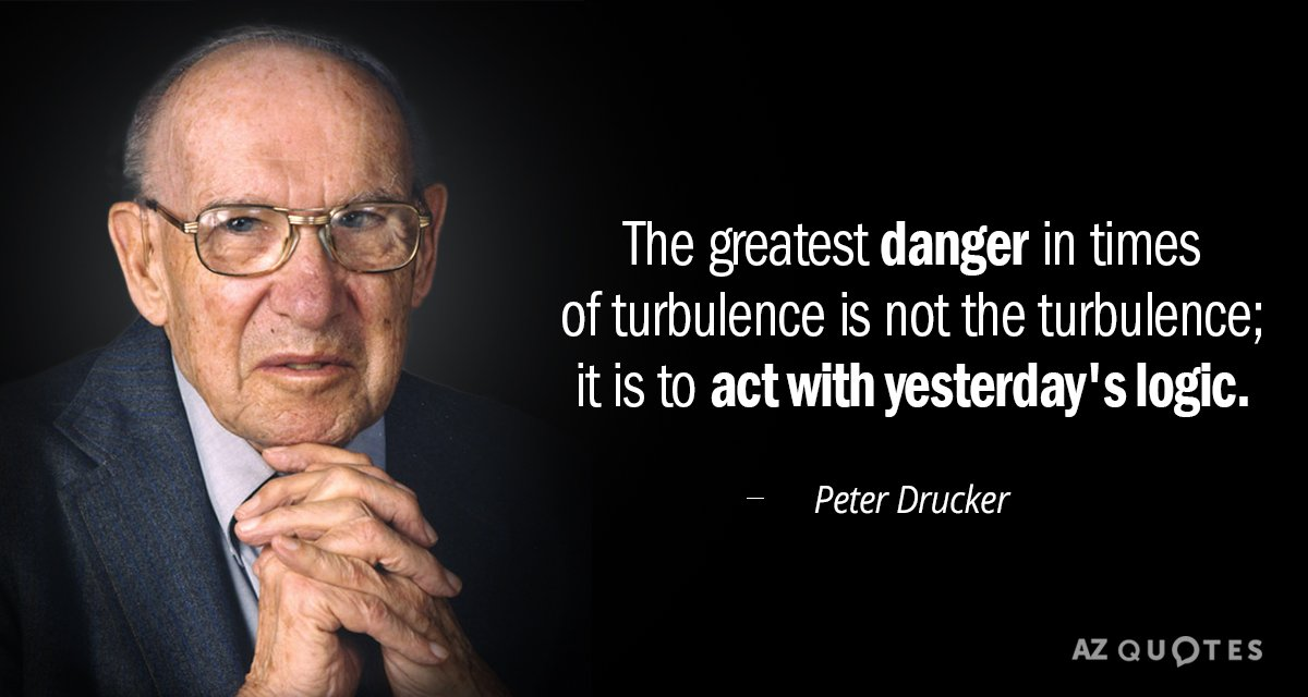 Peter Drucker quote: The greatest danger in times of turbulence is not the turbulence; it is...
