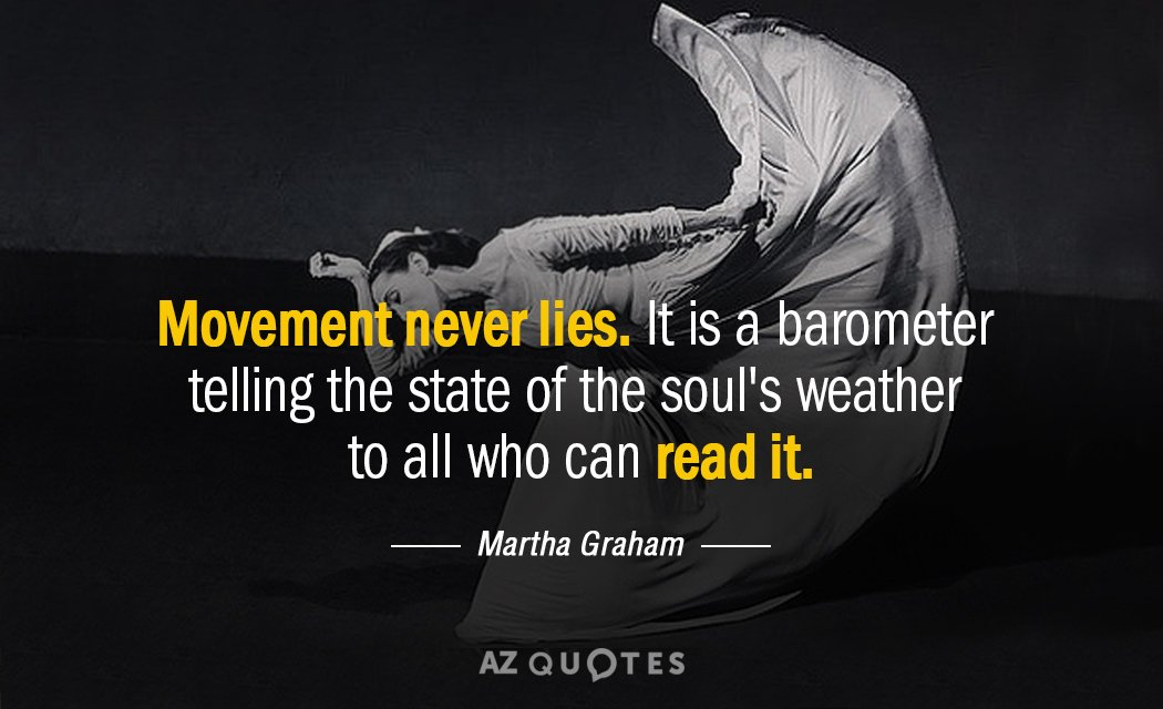Martha Graham quote: Movement never lies. It is a barometer telling the state of the soul's...