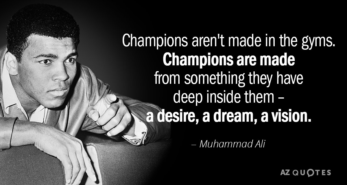 Muhammad Ali quote: Champions aren't made in the gyms. Champions are made from something they have...