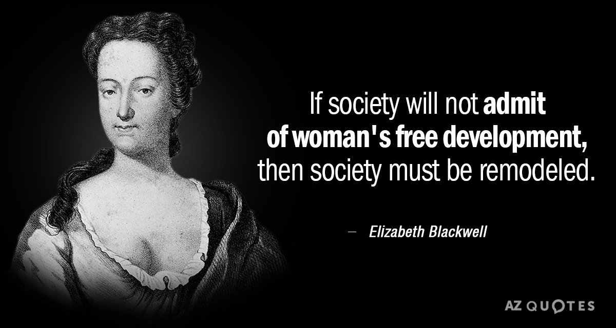 Elizabeth Blackwell quote: If society will not admit of woman's free development, then society must be...
